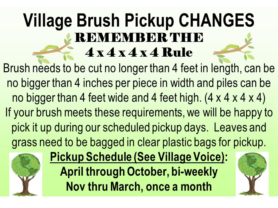 Village Brush Pickup CHANGES REMEMBER THE 4 x 4 x 4 x 4 Rule Brush needs to be cut no longer than 4 feet in length, can be no bigger than 4 inches per