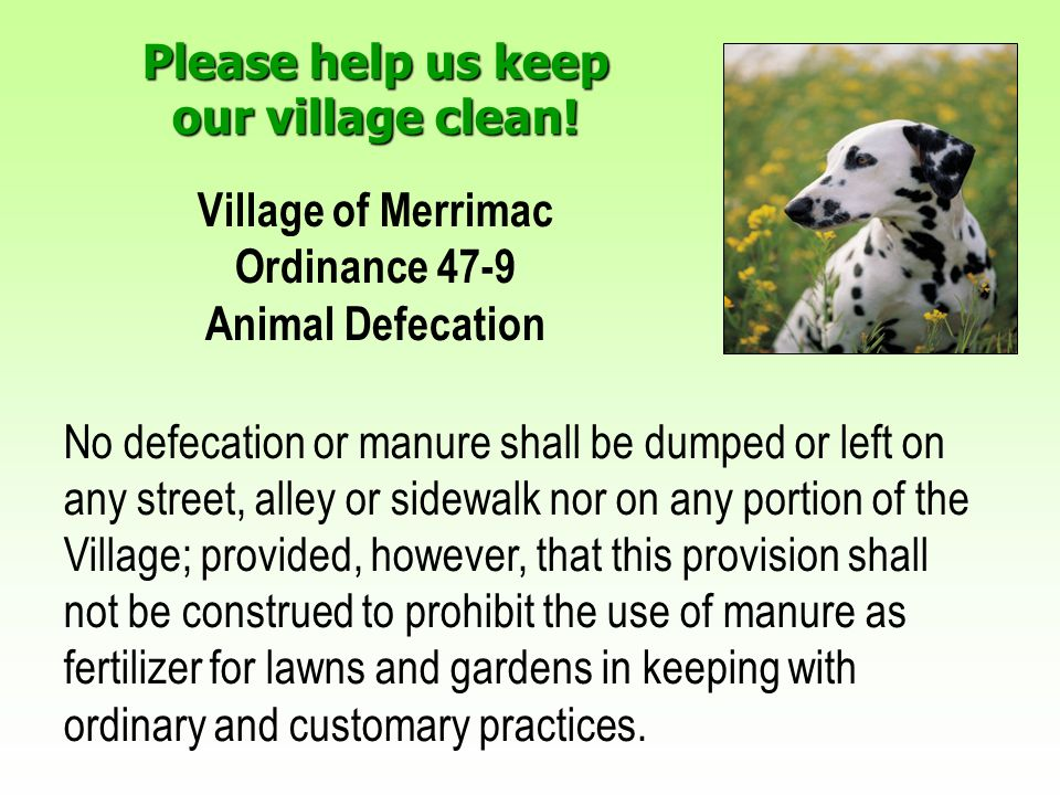 Please help us keep our village clean! Please help us keep our village clean! Village of Merrimac Ordinance 47-9 Animal Defecation No defecation or ma