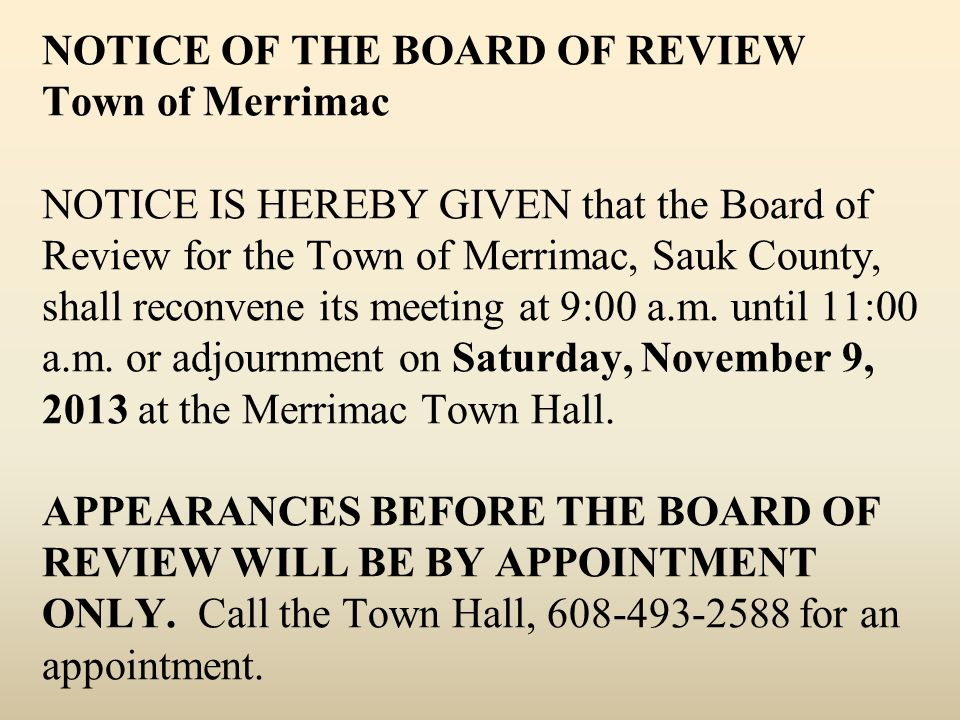 NOTICE OF THE BOARD OF REVIEW Town of Merrimac NOTICE IS HEREBY GIVEN that the Board of Review for the Town of Merrimac, Sauk County, shall reconvene