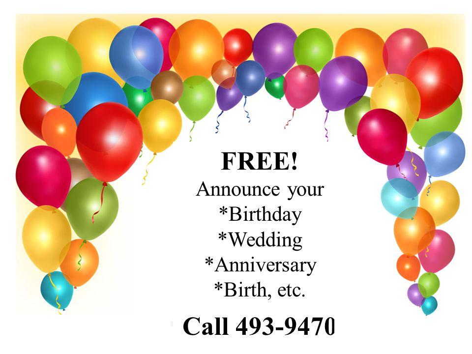 FREE! Announce your *Birthday *Wedding *Anniversary *Birth, etc. Call 493-9470 b b