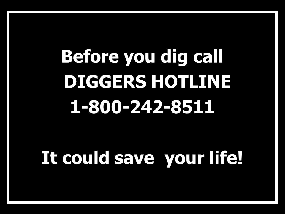 Before you dig call DIGGERS HOTLINE 1-800-242-8511 It could save your life!