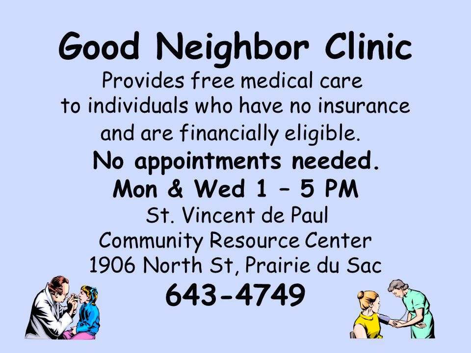 Good Neighbor Clinic Provides free medical care to individuals who have no insurance and are financially eligible. No appointments needed. Mon & Wed 1