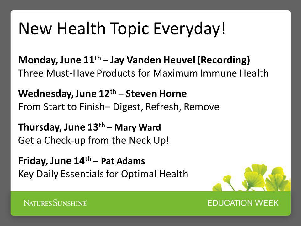 Monday, June 11 th – Jay Vanden Heuvel (Recording) Three Must-Have Products for Maximum Immune Health Wednesday, June 12 th – Steven Horne From Start