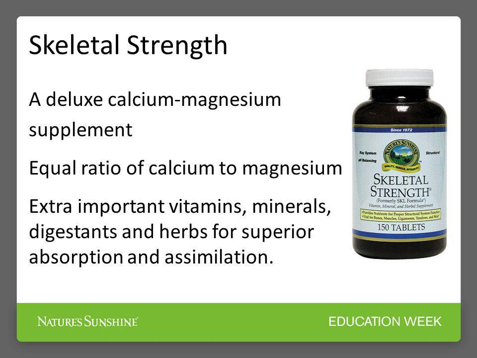Skeletal Strength A deluxe calcium-magnesium supplement Equal ratio of calcium to magnesium Extra important vitamins, minerals, digestants and herbs f