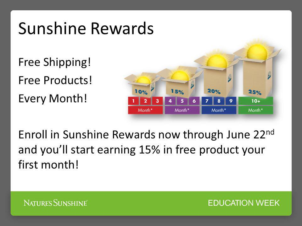 Sunshine Rewards Free Shipping! Free Products! Every Month! Enroll in Sunshine Rewards now through June 22 nd and youll start earning 15% in free prod