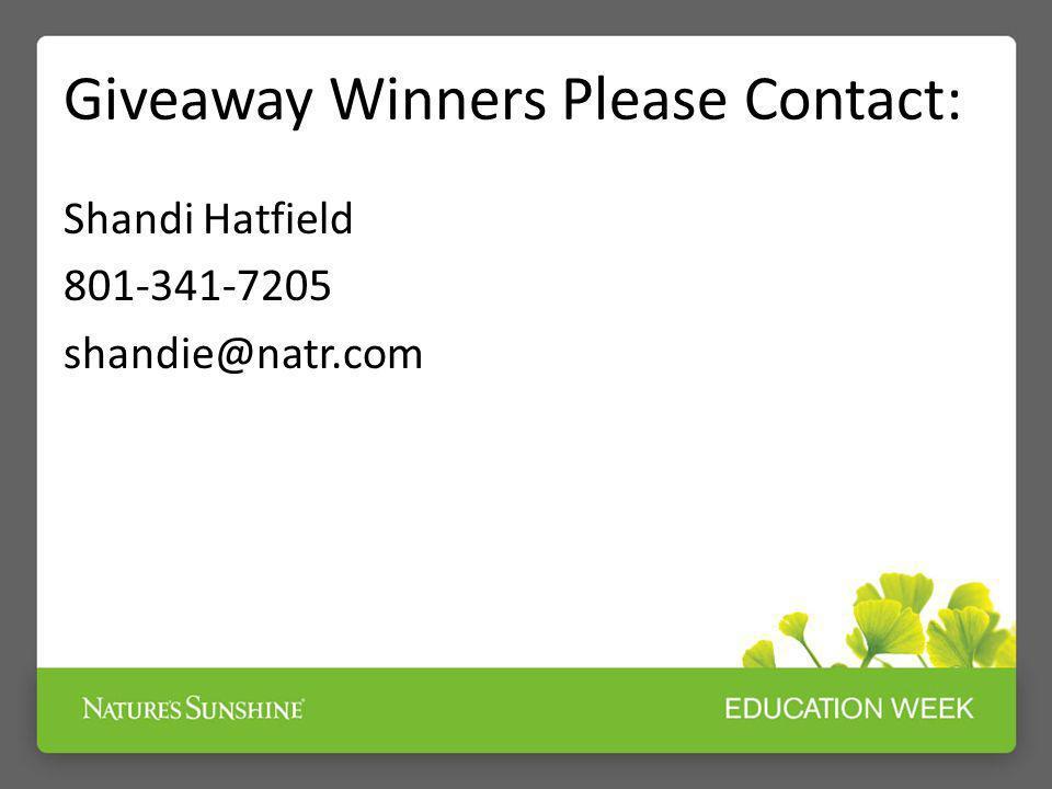 Giveaway Winners Please Contact: Shandi Hatfield 801-341-7205 shandie@natr.com