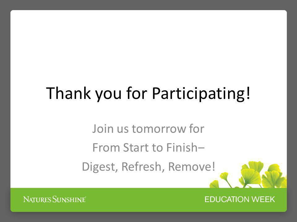Thank you for Participating! Join us tomorrow for From Start to Finish Digest, Refresh, Remove!