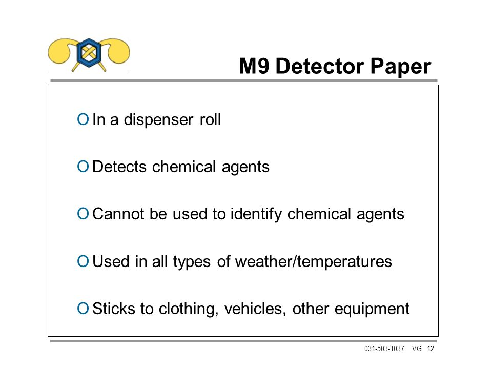 12031-503-1037 VG M9 Detector Paper OIn a dispenser roll ODetects chemical agents OCannot be used to identify chemical agents OUsed in all types of we