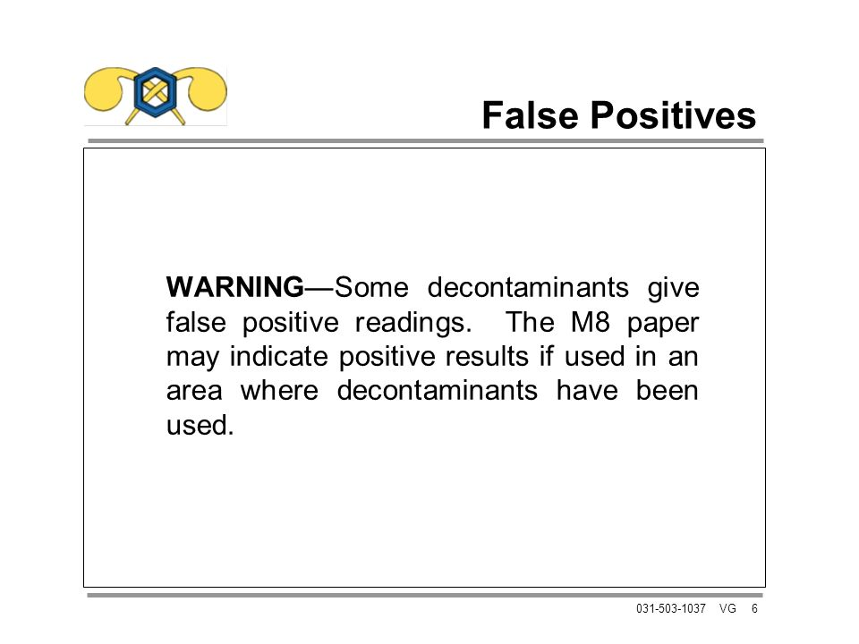 6031-503-1037 VG False Positives WARNINGSome decontaminants give false positive readings. The M8 paper may indicate positive results if used in an are