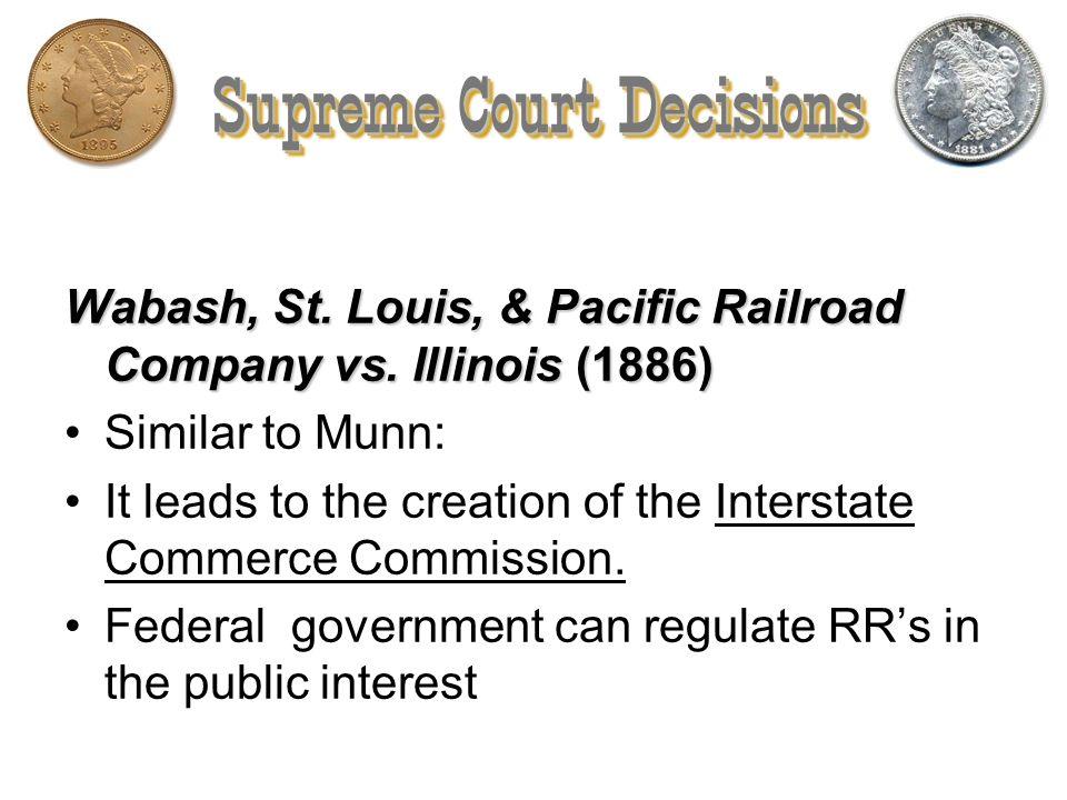 Supreme Court Decisions Munn vs. Illinois (1877)Munn vs. Illinois (1877) RR monopolies were hurting Farmers.RR monopolies were hurting Farmers. Privat