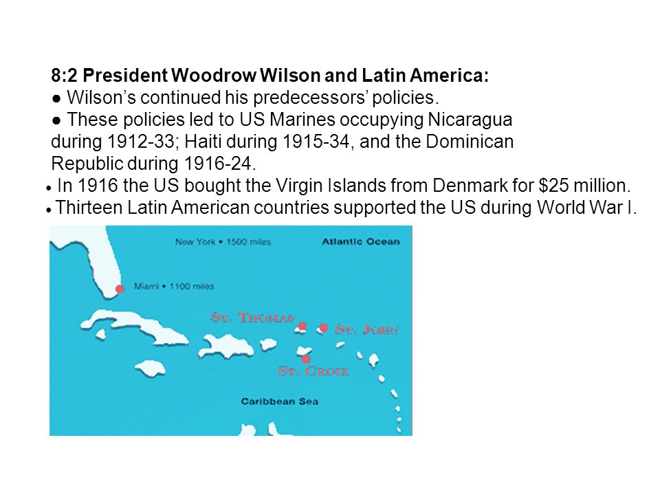 8:2 President Woodrow Wilson and Latin America: Wilsons continued his predecessors policies.