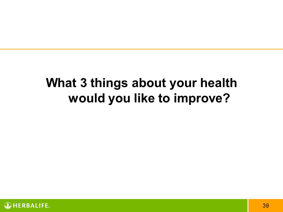 39 What 3 things about your health would you like to improve?