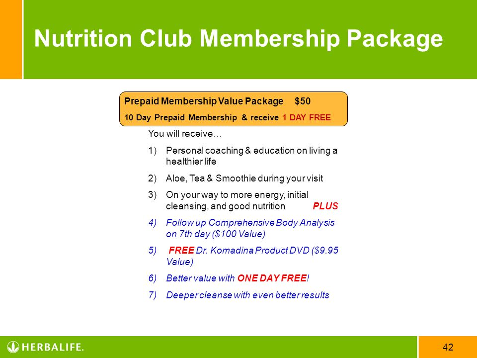 42 Nutrition Club Membership Package Prepaid Membership Value Package $50 10 Day Prepaid Membership & receive 1 DAY FREE You will receive… 1)Personal