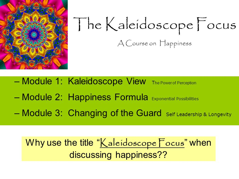 The Kaleidoscope Focus A Course on Happiness