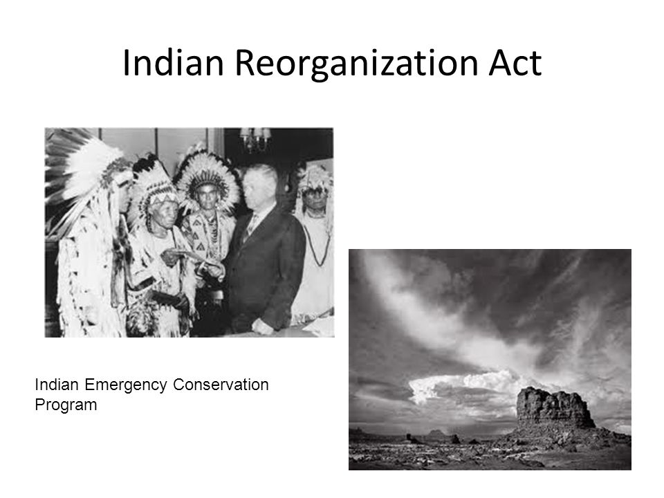 Indian Reorganization Act Indian Emergency Conservation Program