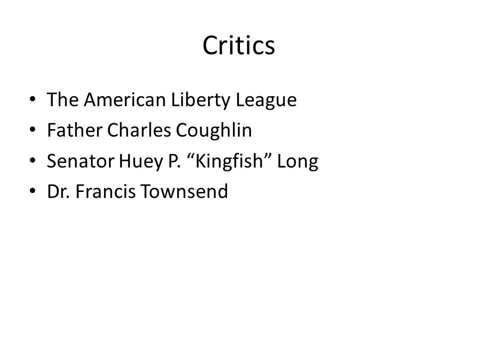 Critics The American Liberty League Father Charles Coughlin Senator Huey P. Kingfish Long Dr. Francis Townsend