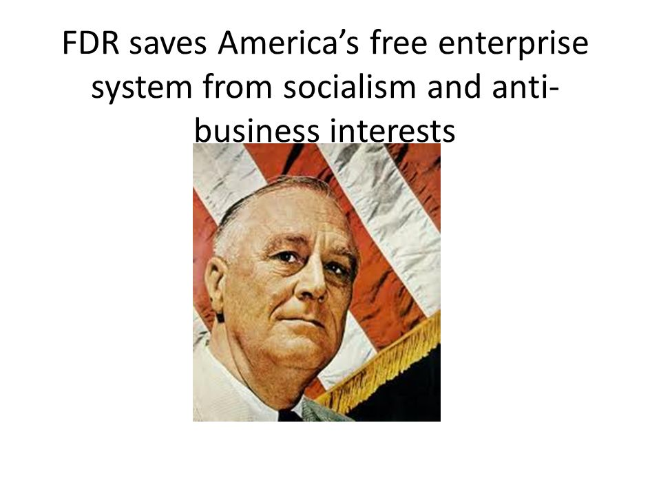 FDR saves Americas free enterprise system from socialism and anti- business interests