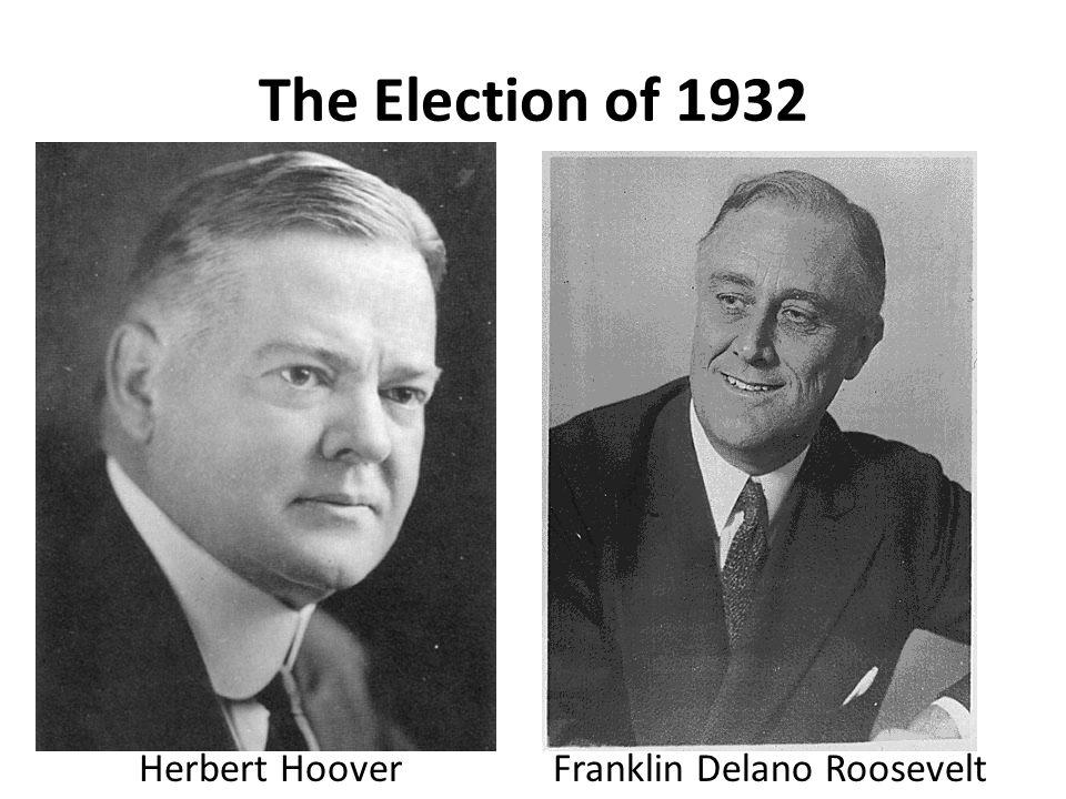 The Election of 1932 Herbert HooverFranklin Delano Roosevelt