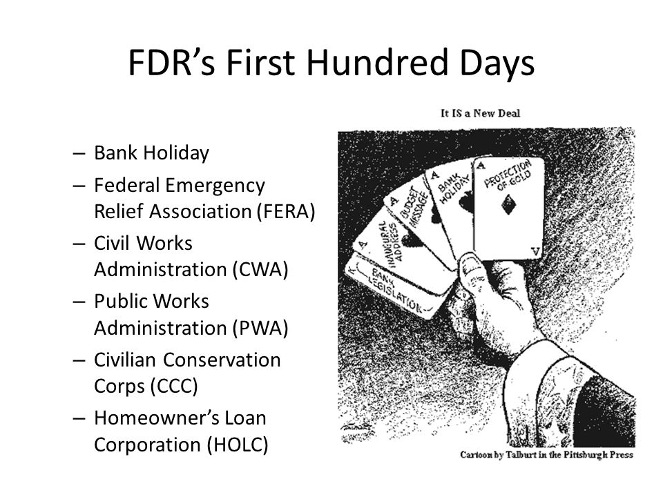 FDRs First Hundred Days – Bank Holiday – Federal Emergency Relief Association (FERA) – Civil Works Administration (CWA) – Public Works Administration