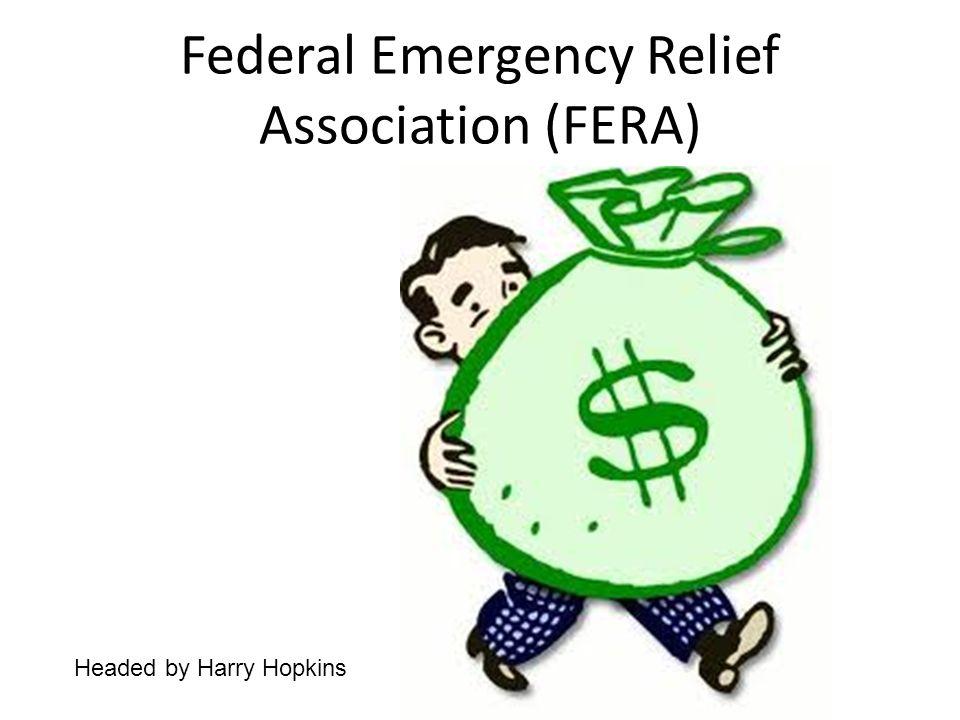 Federal Emergency Relief Association (FERA) Headed by Harry Hopkins
