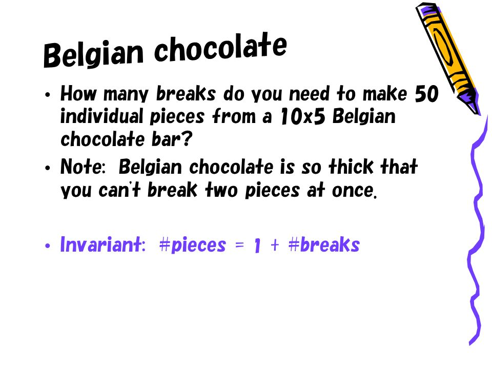 Belgian chocolate How many breaks do you need to make 50 individual pieces from a 10x5 Belgian chocolate bar.
