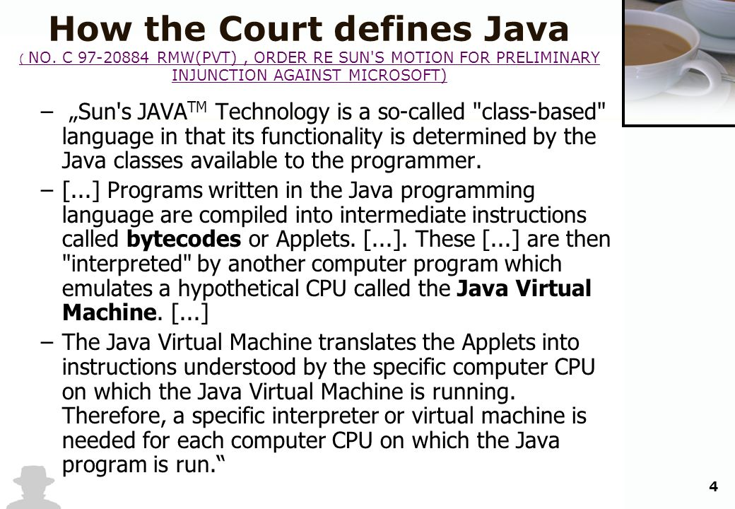4 How the Court defines Java ( NO. C 97-20884 RMW(PVT), ORDER RE SUN'S MOTION FOR PRELIMINARY INJUNCTION AGAINST MICROSOFT) ( NO. C 97-20884 RMW(PVT),