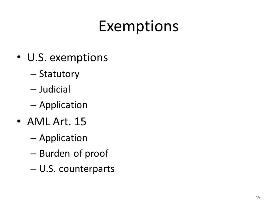 19 Exemptions U.S. exemptions – Statutory – Judicial – Application AML Art.