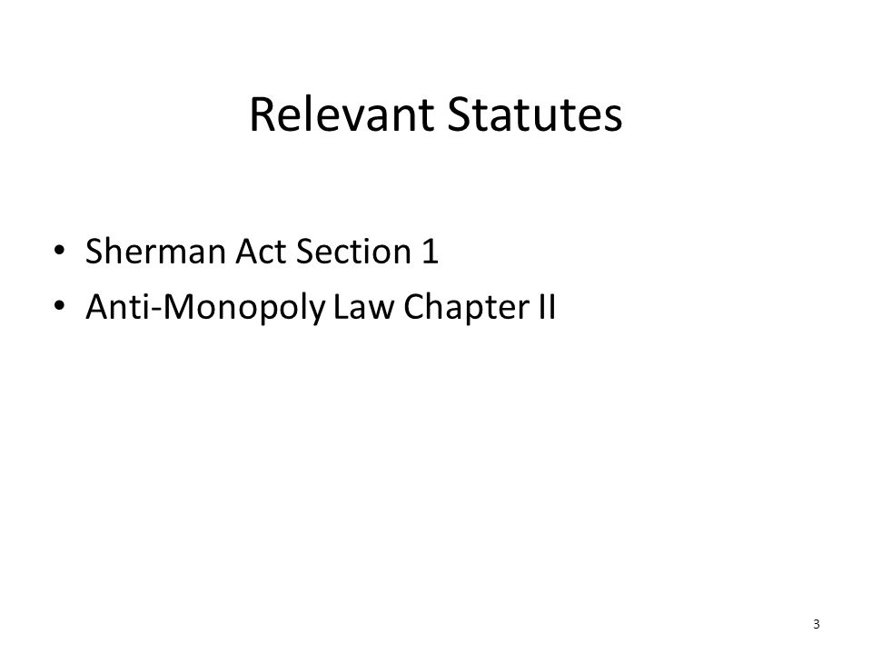3 Relevant Statutes Sherman Act Section 1 Anti-Monopoly Law Chapter II