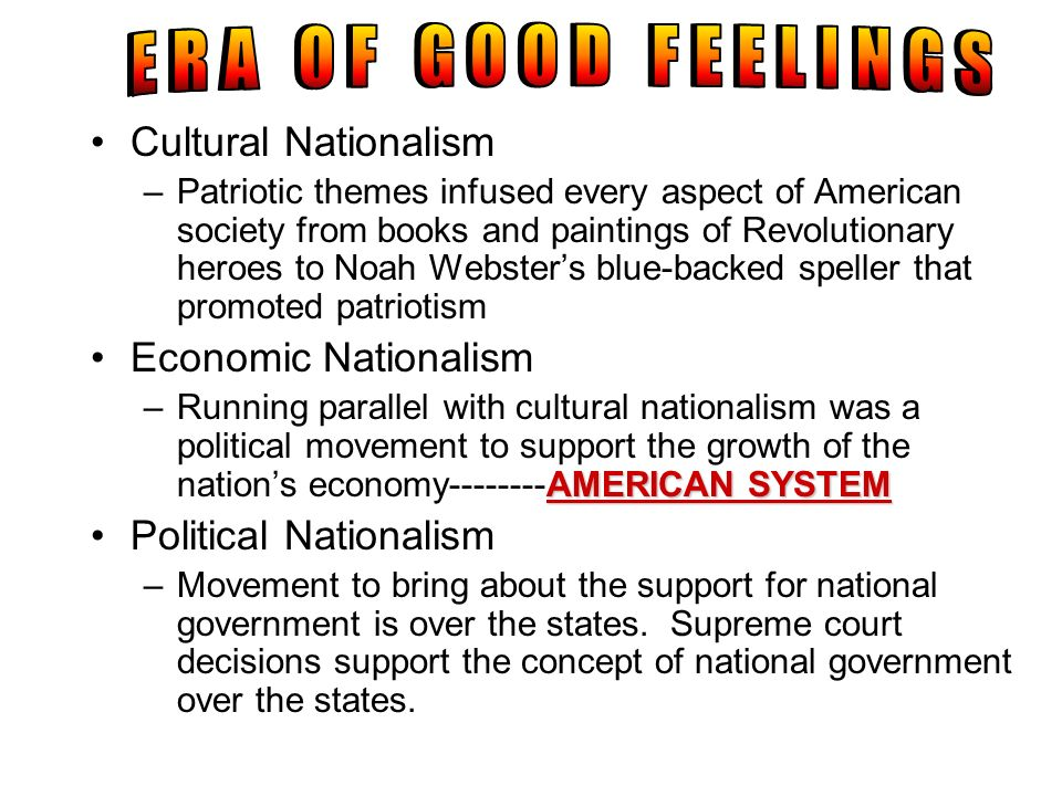 Cultural Nationalism –Patriotic themes infused every aspect of American society from books and paintings of Revolutionary heroes to Noah Websters blue