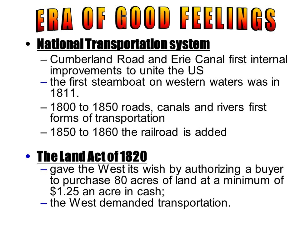 National Transportation system –Cumberland Road and Erie Canal first internal improvements to unite the US –the first steamboat on western waters was
