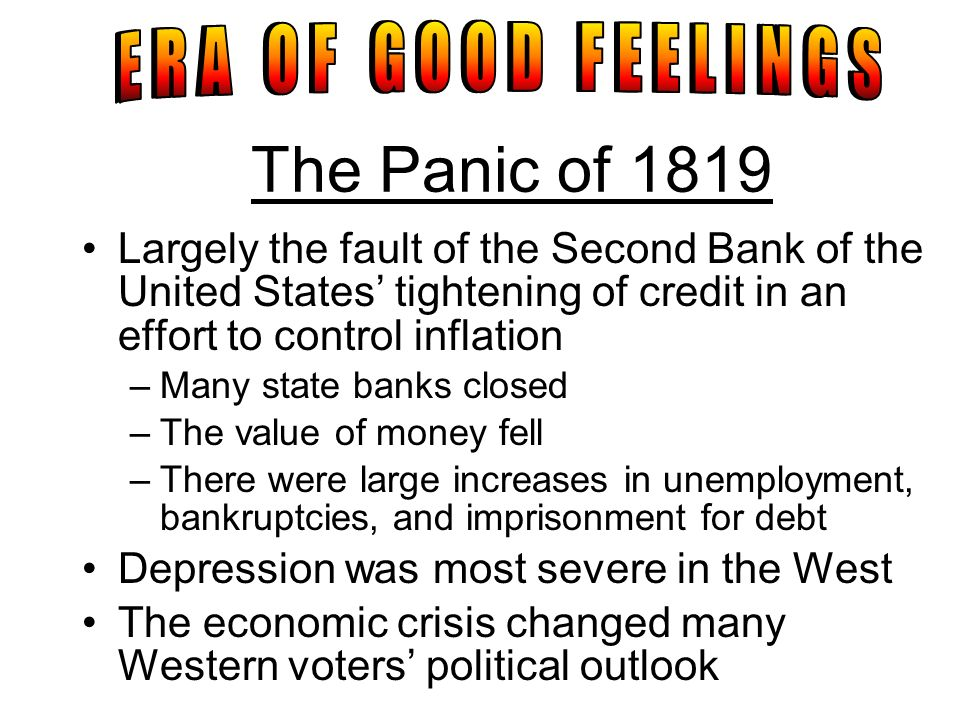 The Panic of 1819 Largely the fault of the Second Bank of the United States tightening of credit in an effort to control inflation –Many state banks c