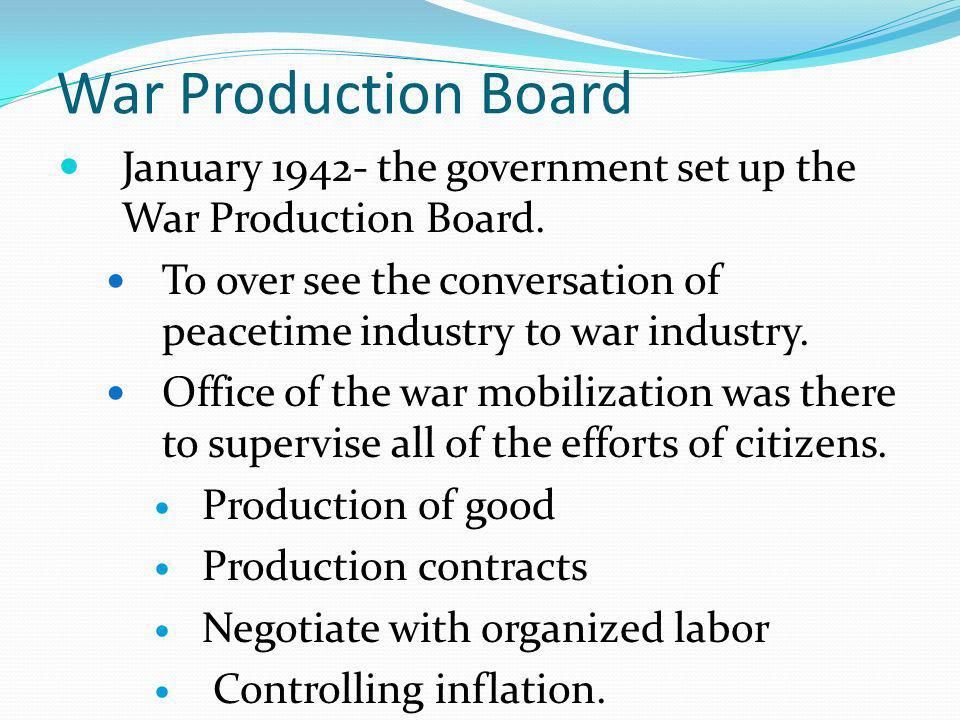War Production Board January the government set up the War Production Board.