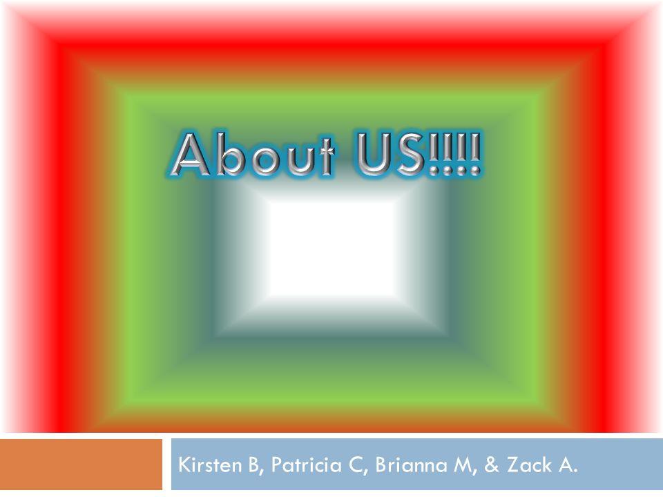 Kirsten B, Patricia C, Brianna M, & Zack A.