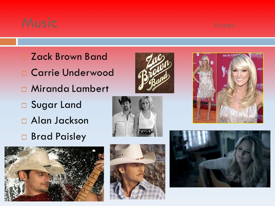 Music Kirsten Zack Brown Band Carrie Underwood Miranda Lambert Sugar Land Alan Jackson Brad Paisley