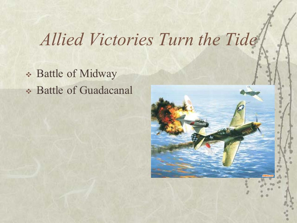 Allied Victories Turn the Tide Battle of Midway Battle of Guadacanal