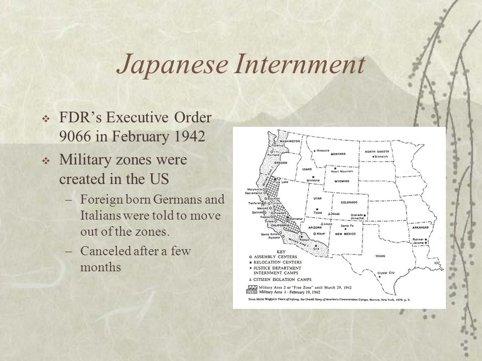 Japanese Internment FDRs Executive Order 9066 in February 1942 Military zones were created in the US –Foreign born Germans and Italians were told to m