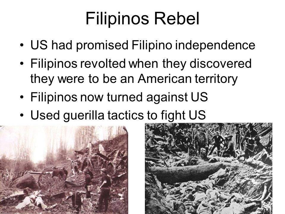 Filipinos Rebel US had promised Filipino independence Filipinos revolted when they discovered they were to be an American territory Filipinos now turn