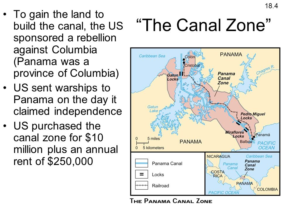 The Canal Zone To gain the land to build the canal, the US sponsored a rebellion against Columbia (Panama was a province of Columbia) US sent warships