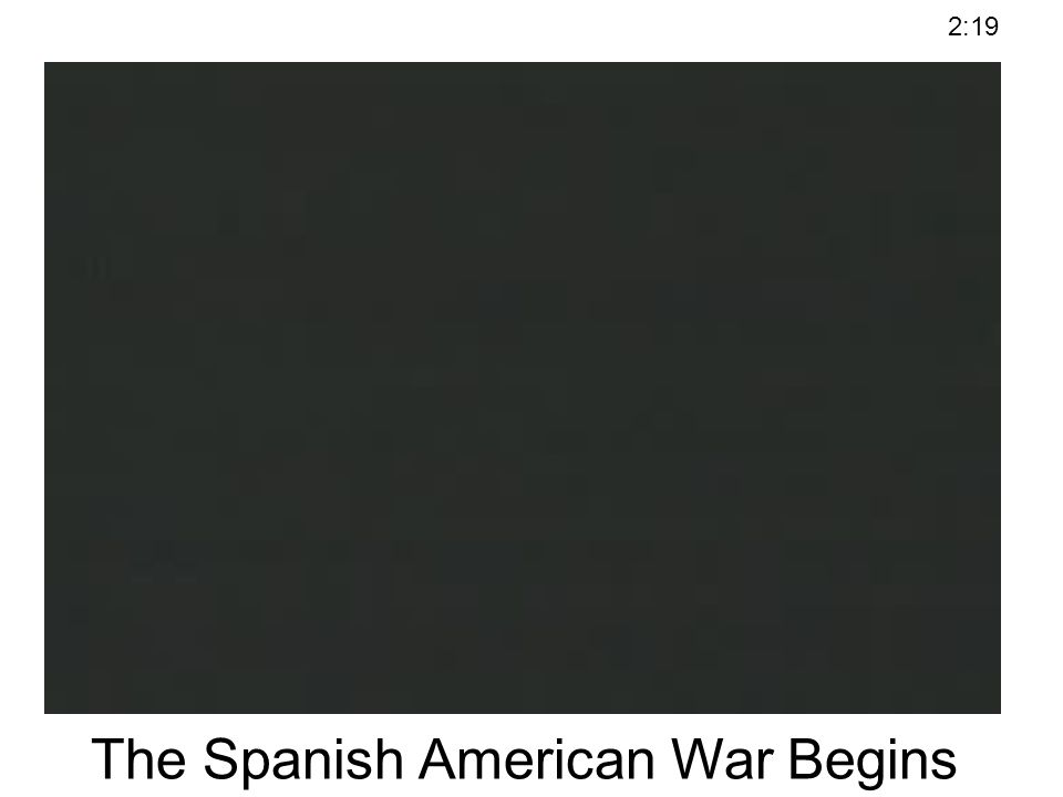 The Spanish American War Begins 2:19