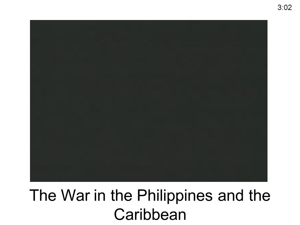 The War in the Philippines and the Caribbean 3:02