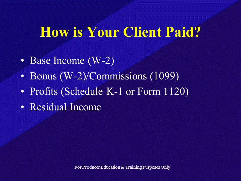 For Producer Education & Training Purposes Only How is Your Client Paid.
