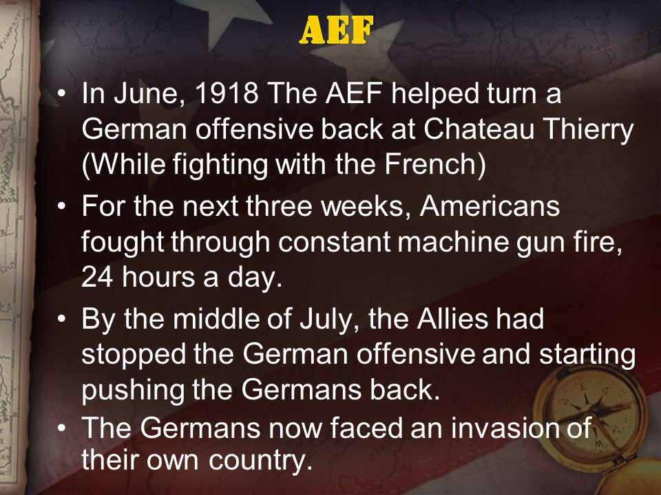 The American expeditionary Force (AEF) was the name for the American army in Europe The French gave general John J Pershing and his troops a tremendous welcome when they arrived Pershing refused to use American soldiers to build up French and British armies, instead wanted to keep them separate from them.
