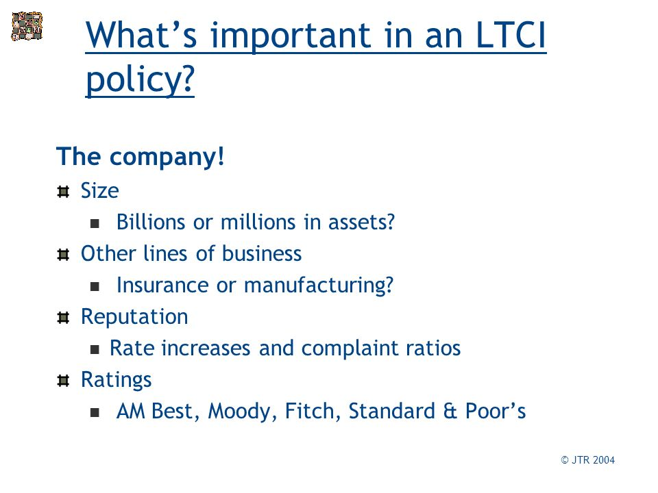 Whats important in an LTCI policy. The company. Size Billions or millions in assets.
