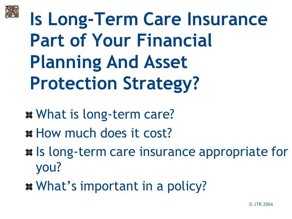 Is Long-Term Care Insurance Part of Your Financial Planning And Asset Protection Strategy.