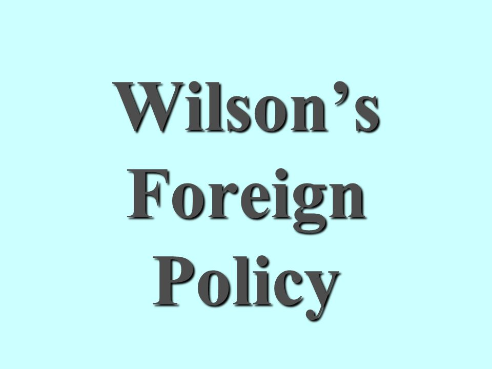Wilsons Foreign Policy