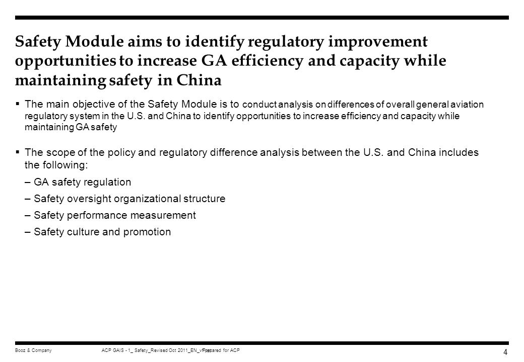Prepared for ACPACP GAIS - 1_ Safety_Revised Oct 2011_EN_vf.pptBooz & Company 64 Consolidate policy and regulation functions Improve provisions of Regulatory Services Organizational setup that enables provision of improved GA regulatory oversight Establish work and coordination processes Proposed Staged Approach to CAAC Organizational Improvements that Enhance the Effectiveness and Efficiency of GA Regulatory Oversight System Consolidate all policy and regulation review and development functions within CAAC Set up a department to spearhead, lead and coordinate cross divisional GA policy and regulatory related activities Appoint key contact points within relevant divisions (e.g.