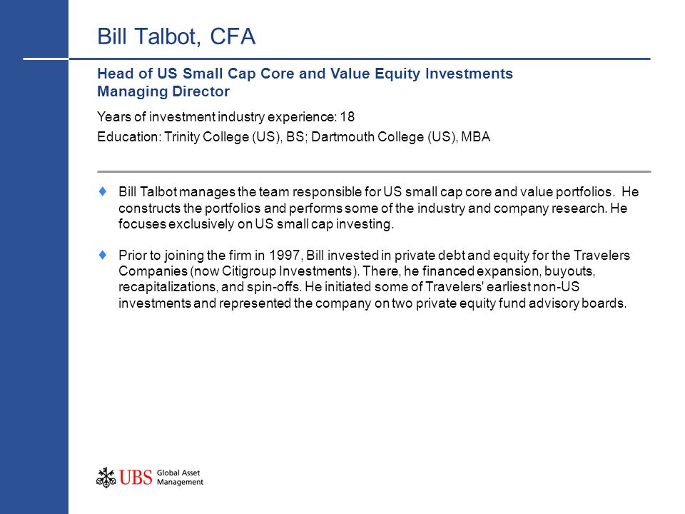 Head of US Small Cap Core and Value Equity Investments Managing Director Years of investment industry experience: 18 Education: Trinity College (US),