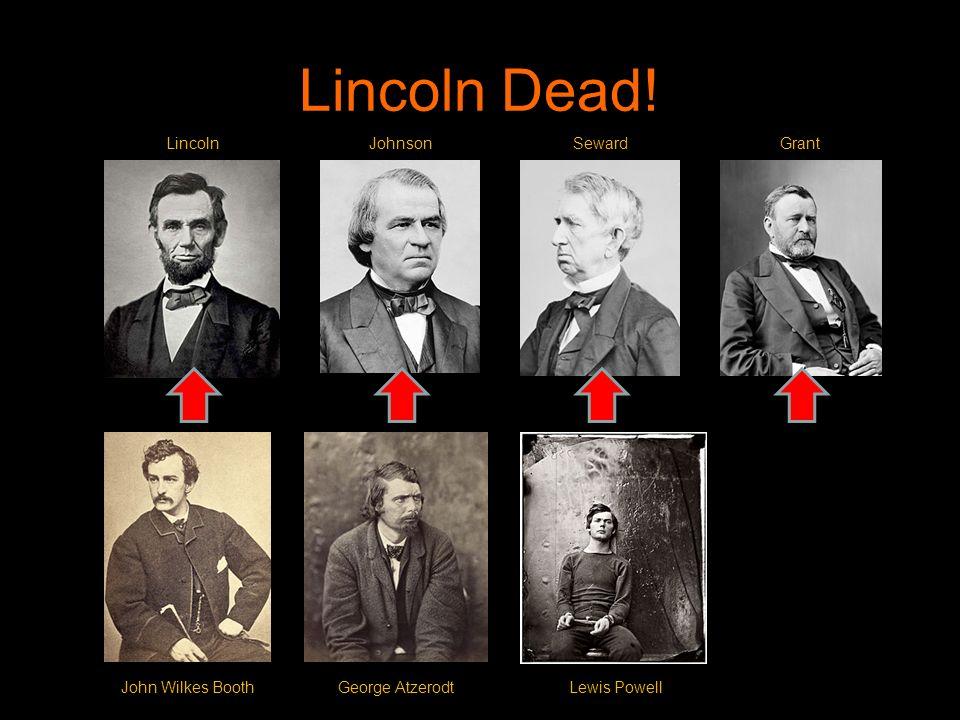 LincolnJohnsonSewardGrant John Wilkes BoothGeorge AtzerodtLewis Powell