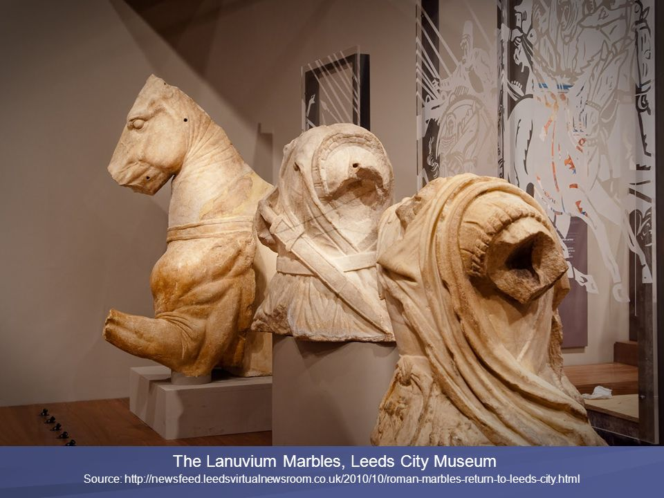 The Lanuvium Marbles, Leeds City Museum Source: http://newsfeed.leedsvirtualnewsroom.co.uk/2010/10/roman-marbles-return-to-leeds-city.html