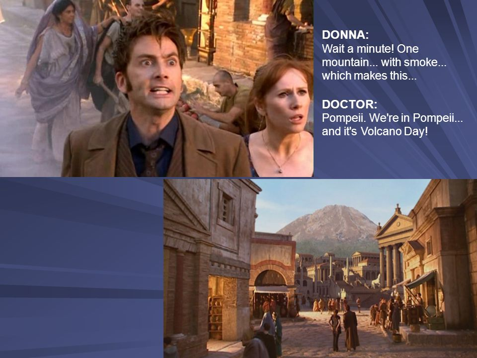 DONNA: Wait a minute.One mountain... with smoke...